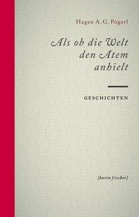 Als ob die Welt den Atem anhielt, Hagen A. G. Pögerl