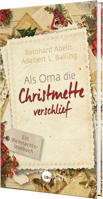 Als Oma die Christmette verschlief, Adalbert L. Balling, Reinhard Abeln