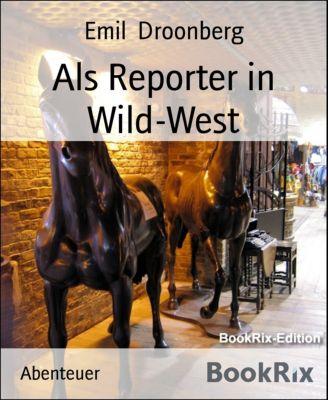 Als Reporter in Wild-West, Emil Droonberg