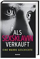 Als Sexsklavin verkauft - Eine wahre Geschichte