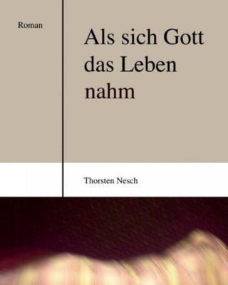 Als sich Gott das Leben nahm, Thorsten Nesch