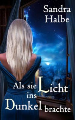 Als sie Licht ins Dunkel brachte, Sandra Halbe