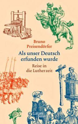 Als unser Deutsch erfunden wurde - Bruno Preisendörfer |