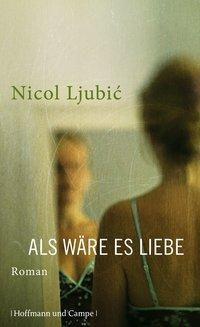 Als wäre es Liebe - Nicol Ljubic |