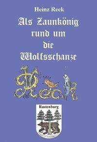Als Zaunkönig rund um die Wolfsschanze - Heinz Reck pdf epub