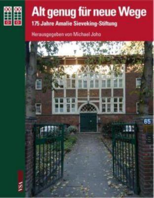 Alt genug für neue Wege: 175 Jahre Amalie Sieveking-Stiftung