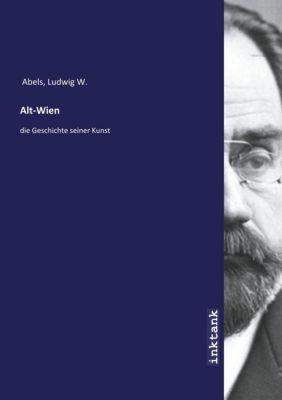 Alt-Wien - Ludwig W. Abels |