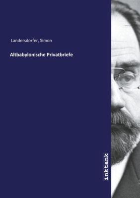 Altbabylonische Privatbriefe - Simon Landersdorfer pdf epub