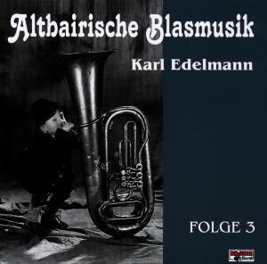 Altbairische Blasmusik Folge 3, KARL-Altbairische Blasmusik Edelmann