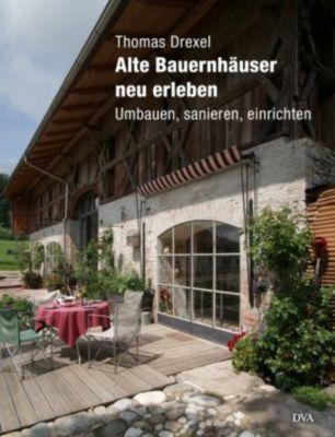 Alte Bauernhäuser neu erleben - Thomas Drexel |