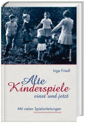 Alte Kinderspiele - einst und jetzt, Inge Friedl