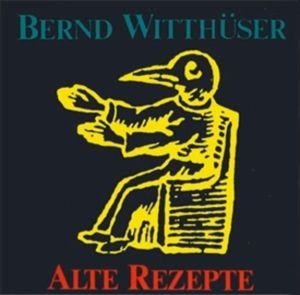 ALTE REZEPTE, Bernd Witthüser