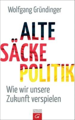 Alte-Säcke-Politik - Wolfgang Gründinger |