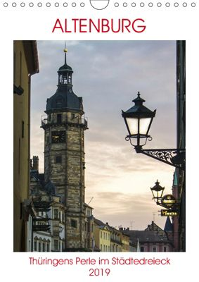 Altenburg - Thüringens Perle im Städtedreieck (Wandkalender 2019 DIN A4 hoch), Boris Robert
