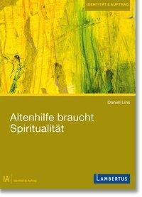 Altenhilfe braucht Spiritualität - Daniel Lins |
