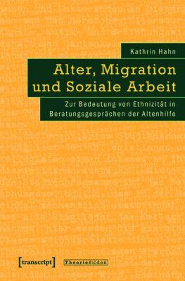 Alter, Migration und Soziale Arbeit, Kathrin Hahn