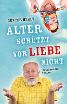 Alter schützt vor Liebe nicht - Günter Herlt |