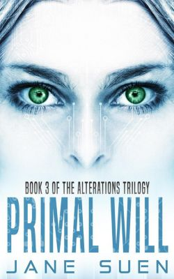 Alterations Trilogy: Primal Will (Alterations Trilogy, #3), Jane Suen