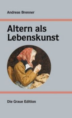 Altern als Lebenskunst - Andreas Brenner  
