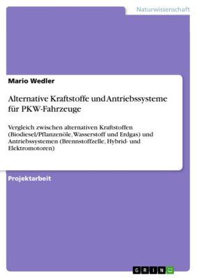 Alternative Kraftstoffe und Antriebssysteme für PKW-Fahrzeuge, Mario Wedler