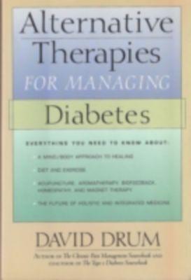 Alternative Therapies for Managing Diabetes, David Drum