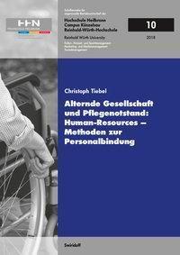Alternde Gesellschaft und Pflegenotstand: Human - Resources - Methoden zur Personalbindung, Christoph Tiebel
