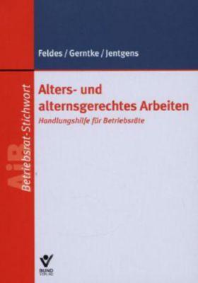 Alters- und alternsgerechtes Arbeiten, Werner Feldes, Axel Gerntke, Barbara Jentgens