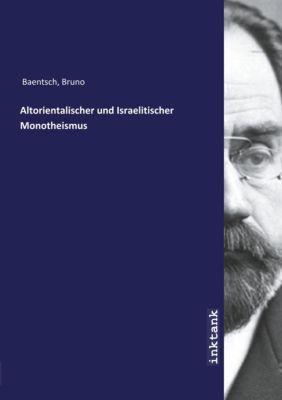 Altorientalischer und Israelitischer Monotheismus - Bruno Baentsch |