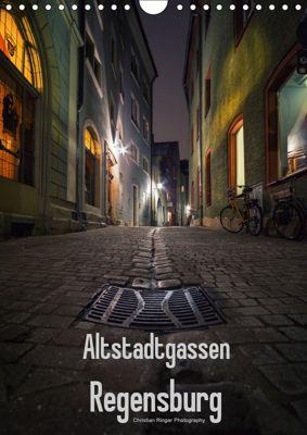 Altstadtgassen Regensburg (Wandkalender 2019 DIN A4 hoch), Christian Ringer