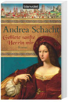 Alyss, die Tochter der Begine Almut Band 1: Gebiete sanfte Herrin mir, Andrea Schacht