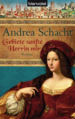 Alyss, die Tochter der Begine Almut: Gebiete sanfte Herrin mir, Andrea Schacht