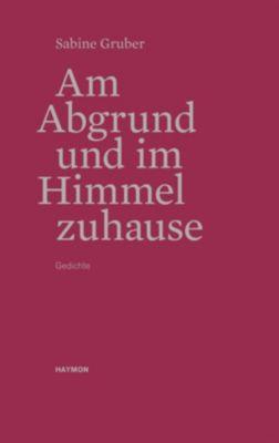 Am Abgrund und im Himmel zuhause, Sabine Gruber