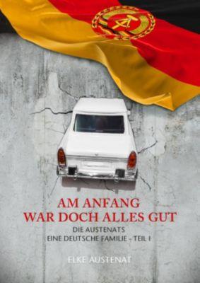 AM ANFANG WAR DOCH ALLES GUT, Elke Austenat