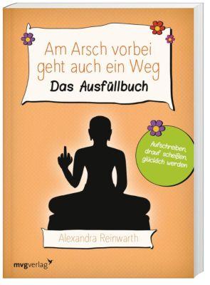 Am Arsch vorbei geht auch ein Weg - Das Ausfüllbuch, Alexandra Reinwarth