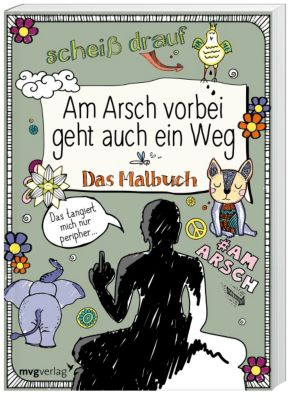 Am Arsch vorbei geht auch ein Weg: Das Malbuch, Alexandra Reinwarth