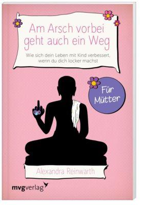 Am Arsch vorbei geht auch ein Weg - Für Mütter, Alexandra Reinwarth