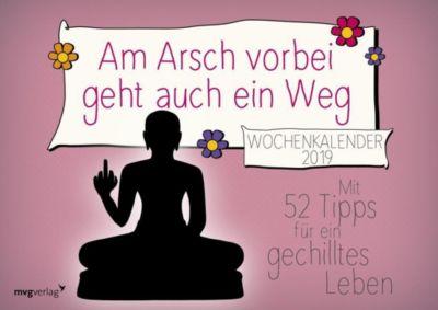 Am Arsch vorbei geht auch ein Weg: Wochenkalender 2019, Alexandra Reinwarth