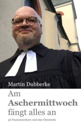 Am Aschermittwoch fängt alles an, Martin Dubberke
