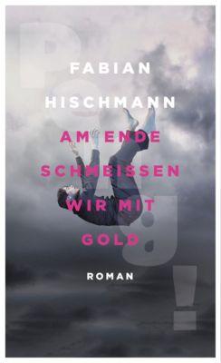 Am Ende schmeißen wir mit Gold, Fabian Hischmann