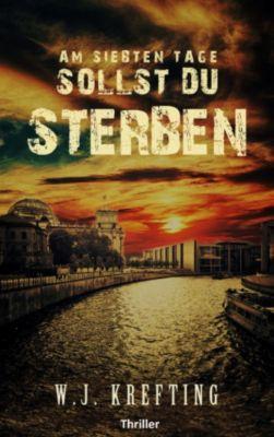 Am siebten Tage sollst du sterben - Thriller, Wilhelm J. Krefting