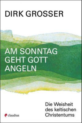 Am Sonntag geht Gott angeln - Dirk Grosser |