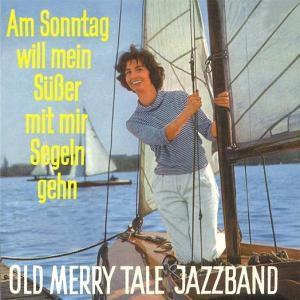 Am Sonntag Will Mein Süßer Mir Segeln Gehn, Old Merry Tale Jazzband