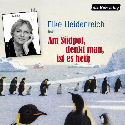 Am Südpol, denkt man, ist es heiß, Elke Heidenreich