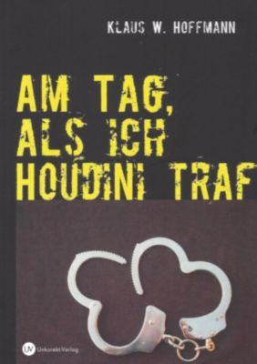 Am Tag, als ich Houdini traf, Klaus W. Hoffmann