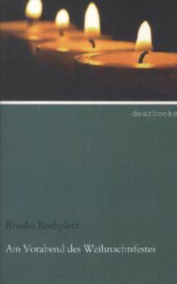 Am Vorabend des Weihnachtsfestes - Rosalia Rothpletz |