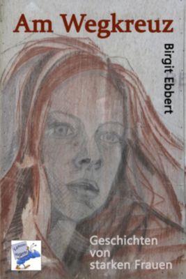 Am Wegkreuz, Birgit Ebbert