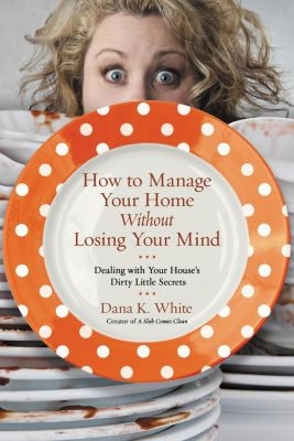 AMACOM: How to Manage Your Home Without Losing Your Mind, Dana K. White
