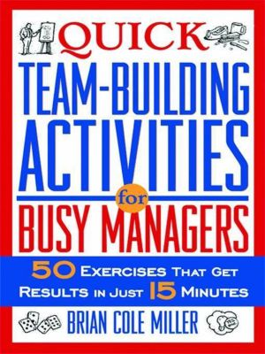 AMACOM: Quick Team-Building Activities for Busy Managers, Brian Miller