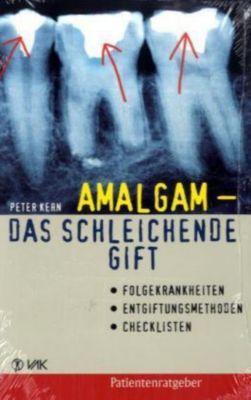 Amalgam - das schleichende Gift, Peter Kern