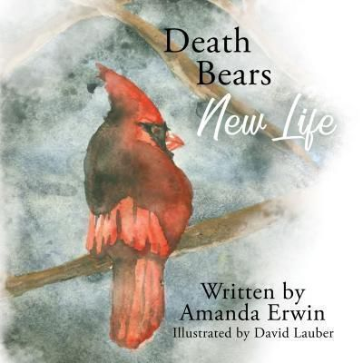 Amanda Erwin Author LLC: Death Bears New Life, Amanda Erwin